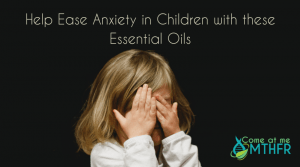 Help to ease anxiety in Children with essential oils
