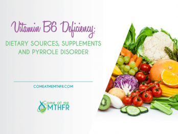 Vitamin B6 Deficiency good dietary sources to help with MTHFR and Pyrrole