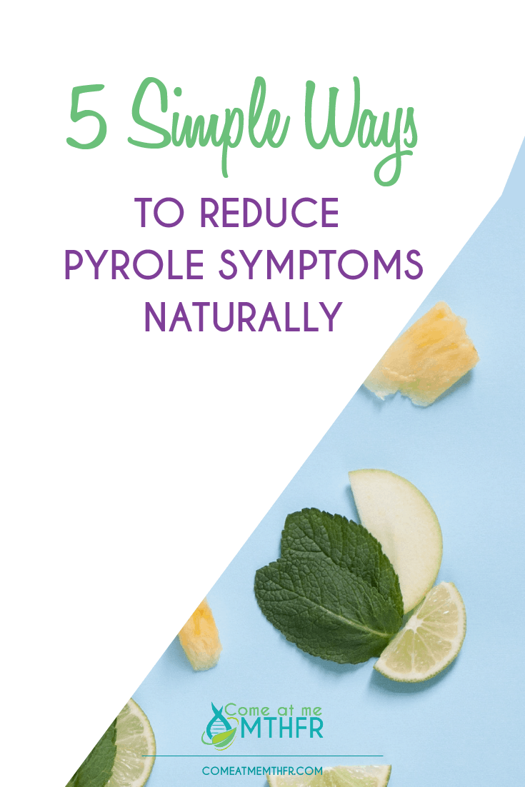 Simple tips for reducing pyrrole disorder symptoms naturally